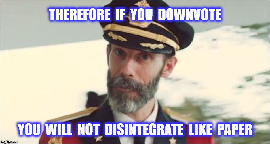 THEREFORE  IF  YOU  DOWNVOTE YOU  WILL  NOT  DISINTEGRATE  LIKE  PAPER | made w/ Imgflip meme maker