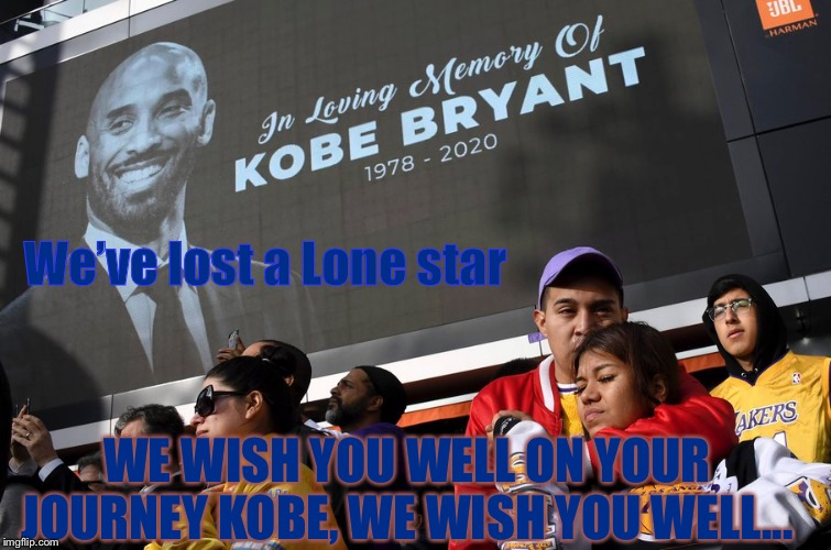 We wish you well too GiGi. Just push that plow to make a path |  We've lost a Lone star; WE WISH YOU WELL ON YOUR JOURNEY KOBE, WE WISH YOU WELL... | image tagged in rip,kobe bryant,helicopter,we will rebuild,goodbye | made w/ Imgflip meme maker