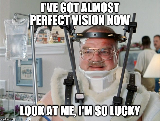 full body cast office space | I'VE GOT ALMOST PERFECT VISION NOW LOOK AT ME, I'M SO LUCKY | image tagged in full body cast office space | made w/ Imgflip meme maker