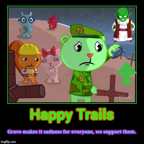 HTF Needs Help! | Happy Trails | Grave makes it sadness for everyone, we support them. | image tagged in demotivationals,happy tree friends,animation,cartoon,help,sadness | made w/ Imgflip demotivational maker