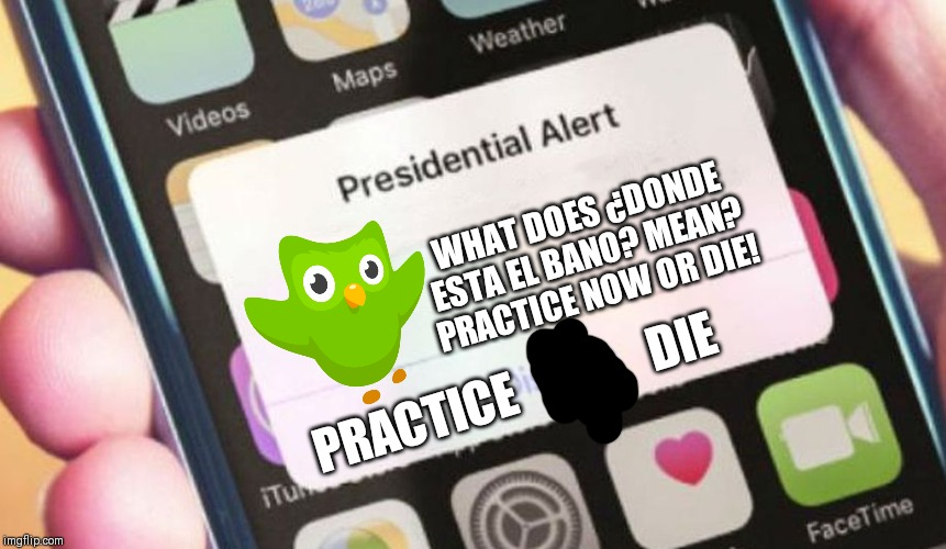 Presidential Alert Meme | WHAT DOES ¿DONDE ESTA EL BANO? MEAN? PRACTICE NOW OR DIE! PRACTICE              DIE | image tagged in memes,presidential alert | made w/ Imgflip meme maker