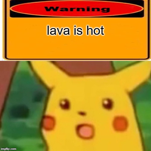 Surprised Pikachu |  lava is hot | image tagged in memes,surprised pikachu | made w/ Imgflip meme maker