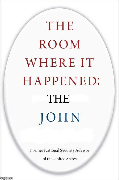 New John Bolton Book |  :; THE | image tagged in john bolton,the room where it happened,gop,oval office | made w/ Imgflip meme maker