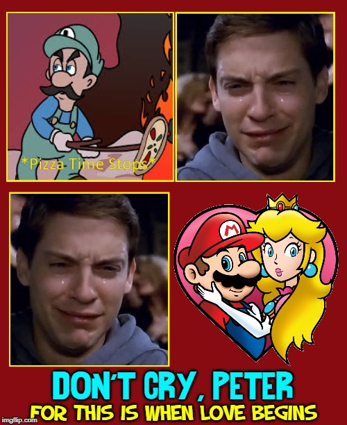 No Valentine's Day for Peter! | DON'T CRY, PETER FOR THIS IS WHEN LOVE BEGINS | image tagged in vince vance,princess peach,mario,super mario bros,peter parker cry,spiderman | made w/ Imgflip meme maker
