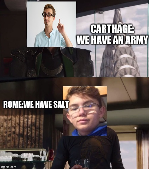 We Have A Hulk |  CARTHAGE: WE HAVE AN ARMY; ROME:WE HAVE SALT | image tagged in we have a hulk | made w/ Imgflip meme maker