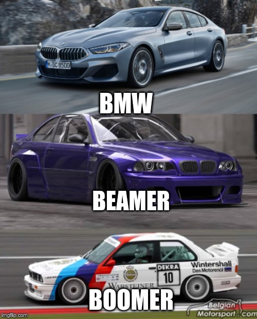 Bmw Eras |  BMW; BEAMER; BOOMER | image tagged in funny,cars,bmw,thicc,rally | made w/ Imgflip meme maker