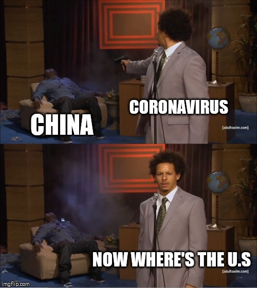 Who Killed Hannibal Meme | CORONAVIRUS CHINA NOW WHERE'S THE U.S | image tagged in memes,who killed hannibal | made w/ Imgflip meme maker