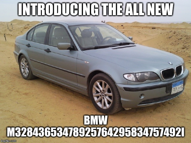 Bmw M3287159342753478i |  INTRODUCING THE ALL NEW; BMW M32843653478925764295834757492I | image tagged in bmw,numbers,funny | made w/ Imgflip meme maker