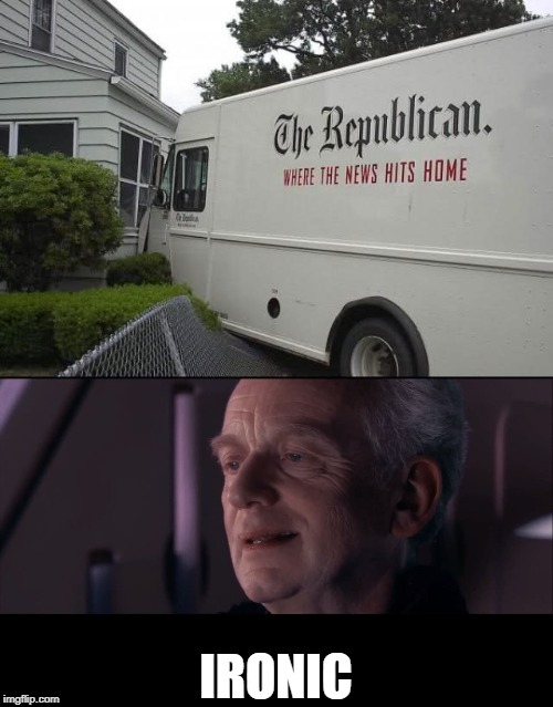 The News REALLY Hits Home! |  IRONIC | image tagged in palpatine ironic,home,news,hits blunt,ironic | made w/ Imgflip meme maker