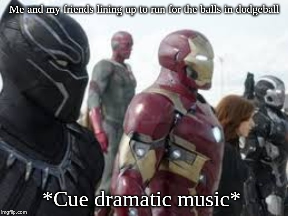 Meme .14 | Me and my friends lining up to run for the balls in dodgeball *Cue dramatic music* | image tagged in meme,memes,lol,avengers,flashlan,original | made w/ Imgflip meme maker