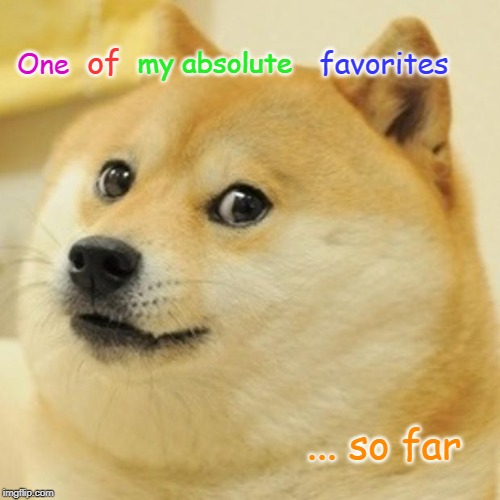 Doge |  my absolute; of; One; favorites; ... so far | image tagged in memes,doge | made w/ Imgflip meme maker
