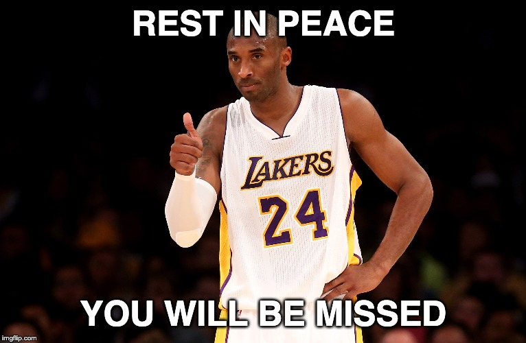 RIP Kobe Bryant | REST IN PEACE YOU WILL BE MISSED | image tagged in kobe bryant,basketball,rest in peace | made w/ Imgflip meme maker