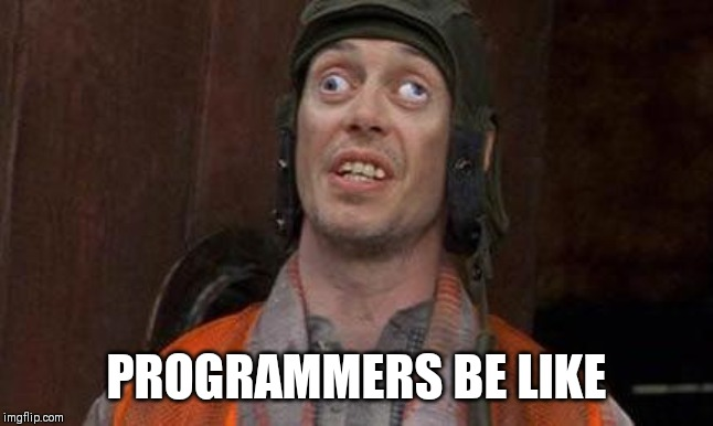 Looks Good To Me |  PROGRAMMERS BE LIKE | image tagged in looks good to me | made w/ Imgflip meme maker