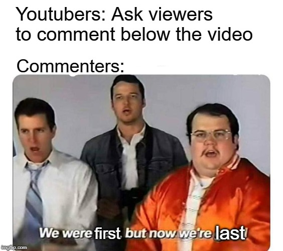 Comment: Aight imma head out | Youtubers: Ask viewers to comment below the video Commenters: first last | image tagged in we were bad but now we are good,comment,youtube,funny,memes | made w/ Imgflip meme maker