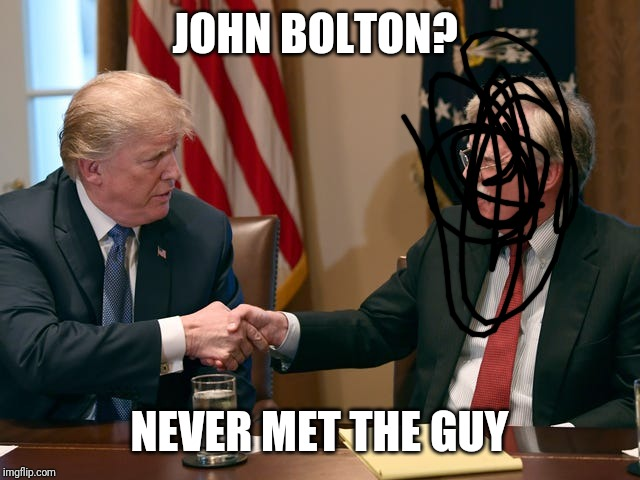 Trump/Bolton |  JOHN BOLTON? NEVER MET THE GUY | image tagged in trump/bolton | made w/ Imgflip meme maker