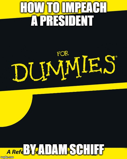 For Dummies |  HOW TO IMPEACH A PRESIDENT; BY ADAM SCHIFF | image tagged in for dummies | made w/ Imgflip meme maker