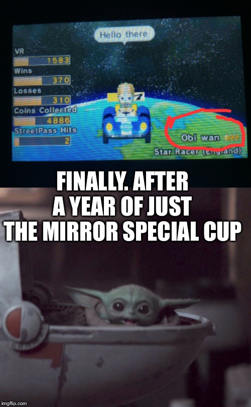 FINALLY. AFTER A YEAR OF JUST THE MIRROR SPECIAL CUP | image tagged in excited baby yoda | made w/ Imgflip meme maker