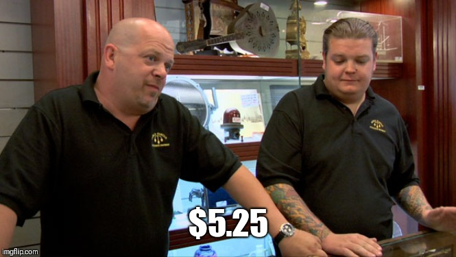 Pawn stars best I can do | $5.25 | image tagged in pawn stars best i can do | made w/ Imgflip meme maker