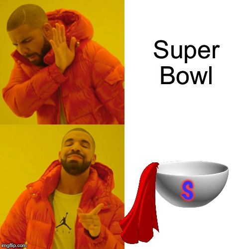 The Better Bowl | Super Bowl S | image tagged in memes,drake hotline bling,super bowl,bowl,hero,funny | made w/ Imgflip meme maker