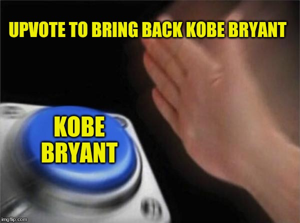 Blank Nut Button Meme | UPVOTE TO BRING BACK KOBE BRYANT KOBE BRYANT | image tagged in memes,blank nut button | made w/ Imgflip meme maker
