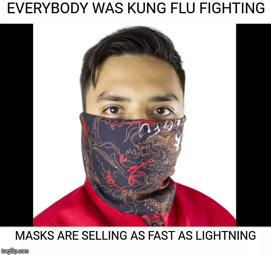 EVERYBODY WAS KUNG FLU FIGHTING; MASKS ARE SELLING AS FAST AS LIGHTNING | image tagged in coronavirus,kung fu,flu,mask | made w/ Imgflip meme maker