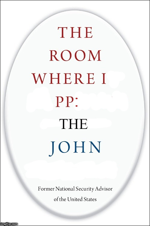 New John Bolton Book |  : | image tagged in john bolton,gop,the room where it happened,oval office | made w/ Imgflip meme maker