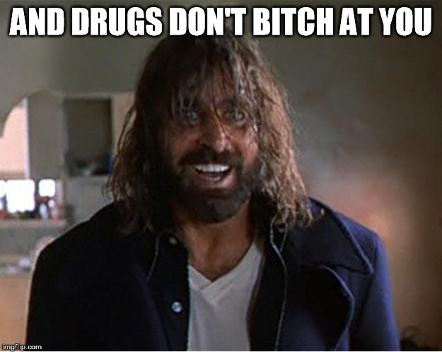 Boondock Saint Rocco You Druggie Bitch | AND DRUGS DON'T B**CH AT YOU | image tagged in boondock saint rocco you druggie bitch | made w/ Imgflip meme maker