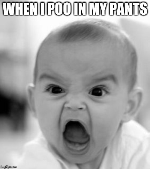 Angry Baby | WHEN I POO IN MY PANTS | image tagged in memes,angry baby | made w/ Imgflip meme maker