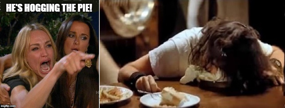 woman yelling at Alice Cooper | HE'S HOGGING THE PIE! | image tagged in woman yelling,alice cooper,cream pie | made w/ Imgflip meme maker
