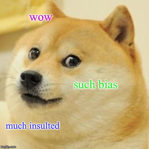 Doge Meme | wow such bias much insulted | image tagged in memes,doge | made w/ Imgflip meme maker