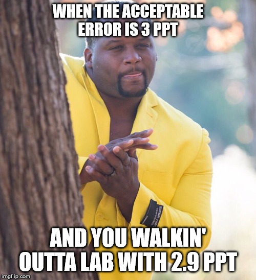 Black guy hiding behind tree |  WHEN THE ACCEPTABLE ERROR IS 3 PPT; AND YOU WALKIN' OUTTA LAB WITH 2.9 PPT | image tagged in black guy hiding behind tree,science,lab,error,memes,chemistry | made w/ Imgflip meme maker