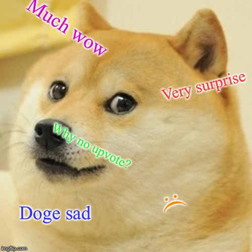 Doge |  Much wow; Very surprise; Why no upvote? :(; Doge sad | image tagged in memes,doge | made w/ Imgflip meme maker