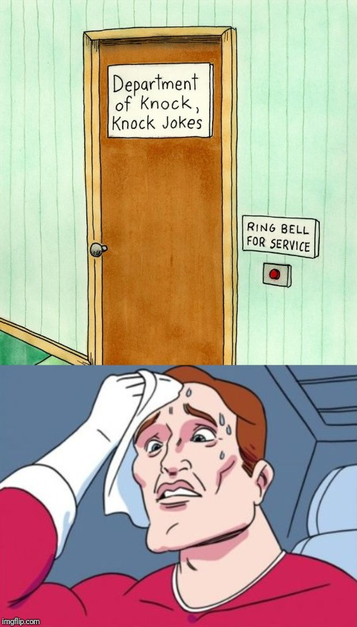 Knock Or Ring | image tagged in nervous sweating,knock knock,knock,knock knock knock,hello | made w/ Imgflip meme maker
