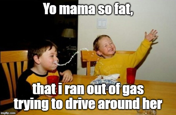 yo mamas so fat meme imgflip imgflip