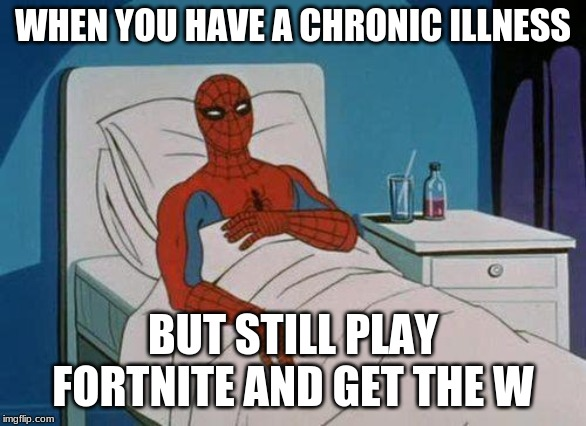 Spiderman Hospital | WHEN YOU HAVE A CHRONIC ILLNESS BUT STILL PLAY FORTNITE AND GET THE W | image tagged in memes,spiderman hospital,spiderman | made w/ Imgflip meme maker