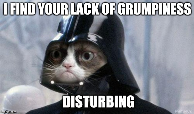 Grumpy Cat Star Wars |  I FIND YOUR LACK OF GRUMPINESS; DISTURBING | image tagged in memes,grumpy cat star wars,grumpy cat | made w/ Imgflip meme maker