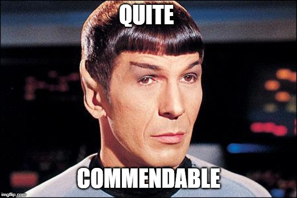 Condescending Spock |  QUITE; COMMENDABLE | image tagged in condescending spock | made w/ Imgflip meme maker