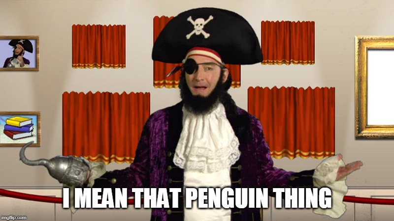 PATCHY CMON | I MEAN THAT PENGUIN THING | image tagged in patchy cmon | made w/ Imgflip meme maker