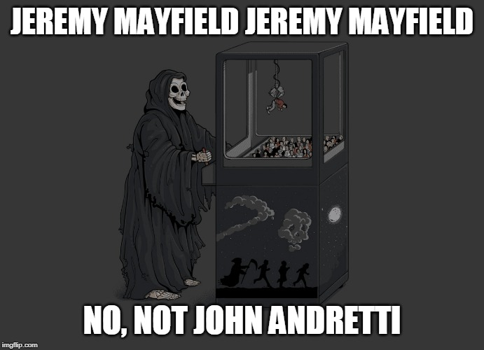 Angel of Death | JEREMY MAYFIELD JEREMY MAYFIELD NO, NOT JOHN ANDRETTI | image tagged in angel of death | made w/ Imgflip meme maker