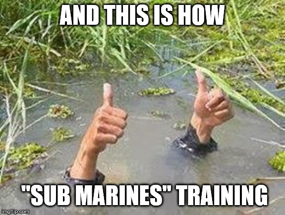"FLOODING THUMBS UP | AND THIS IS HOW ""SUB MARINES"" TRAINING 