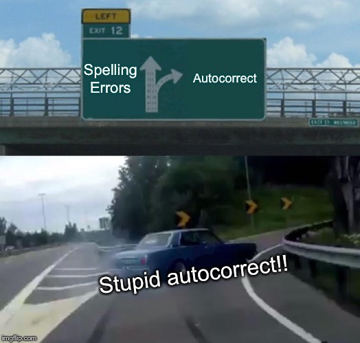 Left Exit 12 Off Ramp Meme | Spelling Errors Autocorrect Stupid autocorrect!! | image tagged in memes,left exit 12 off ramp | made w/ Imgflip meme maker