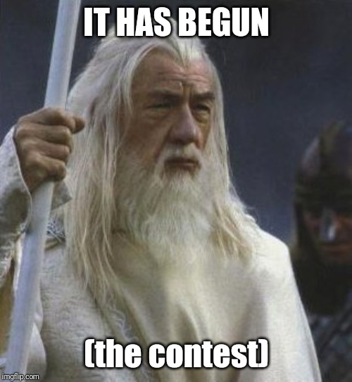 It has begun | IT HAS BEGUN (the contest) | image tagged in it has begun | made w/ Imgflip meme maker