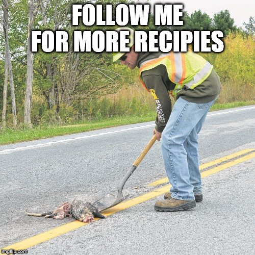 FOLLOW ME FOR MORE RECIPIES | image tagged in dinner | made w/ Imgflip meme maker