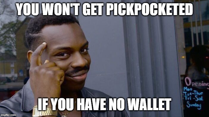 Roll Safe Think About It |  YOU WON'T GET PICKPOCKETED; IF YOU HAVE NO WALLET | image tagged in memes,roll safe think about it | made w/ Imgflip meme maker