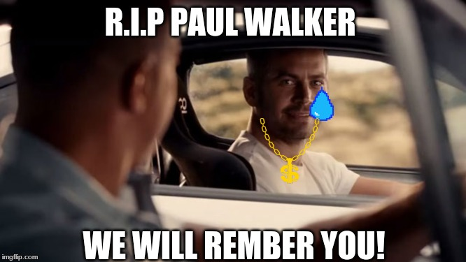 SEE YOU AGAIN |  R.I.P PAUL WALKER; WE WILL REMBER YOU! | image tagged in see you again | made w/ Imgflip meme maker