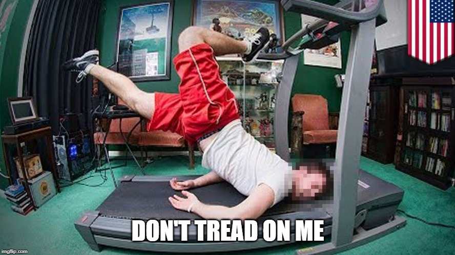 treadmill |  DON'T TREAD ON ME | image tagged in treadmill | made w/ Imgflip meme maker