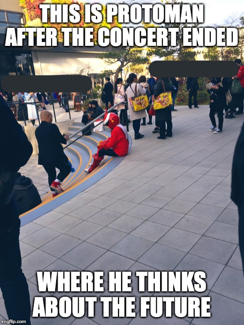 Protoman.EXE After the Concert | THIS IS PROTOMAN AFTER THE CONCERT ENDED WHERE HE THINKS ABOUT THE FUTURE | image tagged in protoman,megaman,memes | made w/ Imgflip meme maker