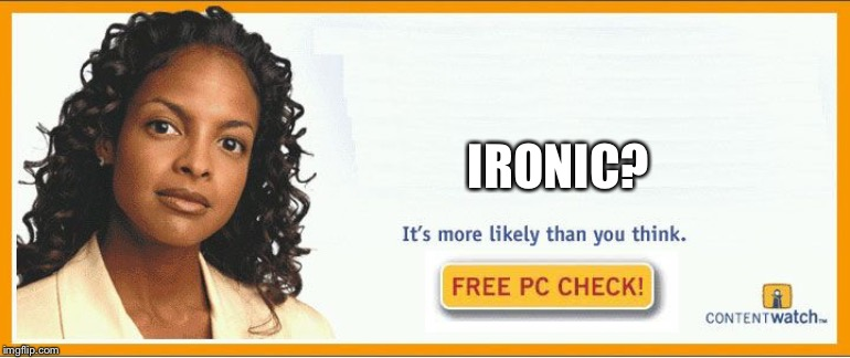More likely than you think | IRONIC? | image tagged in more likely than you think | made w/ Imgflip meme maker