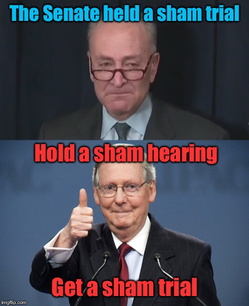 Quid Pro Quo | The Senate held a sham trial Get a sham trial Hold a sham hearing | image tagged in mitch mcconnell,chuck schumer crying,impeachment,trump impeachment,crying democrats | made w/ Imgflip meme maker