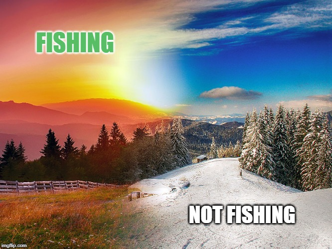 Colorado Winter | FISHING NOT FISHING | image tagged in warm cold,summer,winter,fishing | made w/ Imgflip meme maker